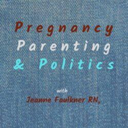 Pregnancy, Parenting & Politics Podcasts | IPN
