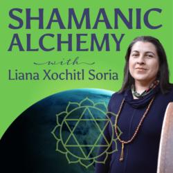 Shamanic Alchemy with Liana Xochitl Soria | IPN
